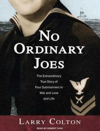 Download No Ordinary Joes: The Extraordinary True Story of Four Submariners in War and Love and Life by Larry Colton