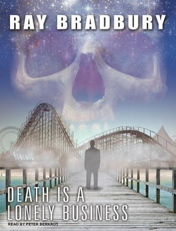 Death Is a Lonely Business, Ray D. Bradbury
