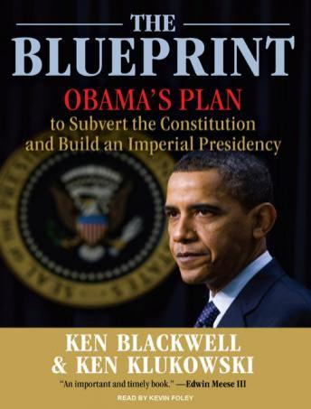 Blueprint: Obama's Plan to Subvert the Constitution and Build an Imperial Presidency, Ken Klukowski, Ken Blackwell