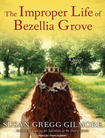 Improper Life of Bezellia Grove: A Novel, Susan Gregg Gilmore