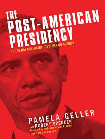 The Post-American Presidency: The Obama Administration's War on America