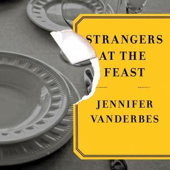 Strangers at the Feast: A Novel, Jennifer Vanderbes