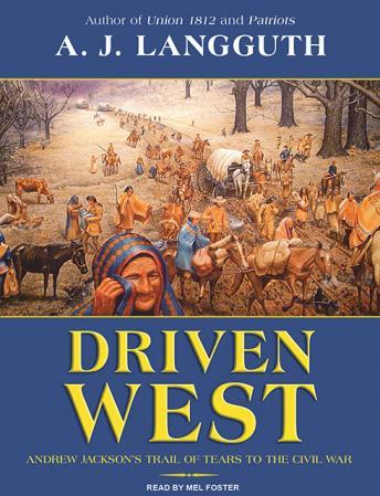 Driven West: Andrew Jackson's Trail of Tears to the Civil War, A. J. Langguth
