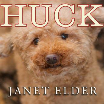 Huck:The Remarkable True Story of How One Lost Puppy Taught a Family---and a Whole Town---about Hope and Happy Endings, Janet Elder