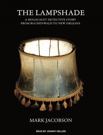 Lampshade: A Holocaust Detective Story from Buchenwald to New Orleans, Mark Jacobson