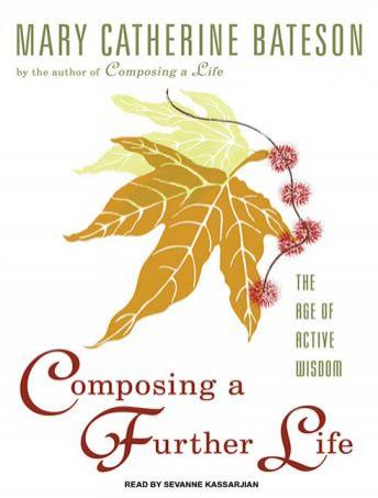 Composing a Further Life: The Age of Active Wisdom, Mary Catherine Bateson