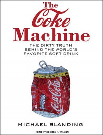 Download Coke Machine: The Dirty Truth Behind the World's Favorite Soft Drink by Michael Blanding