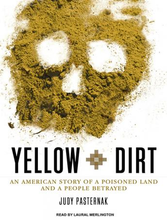 Download Yellow Dirt: An American Story of a Poisoned Land and a People Betrayed by Judy Pasternak