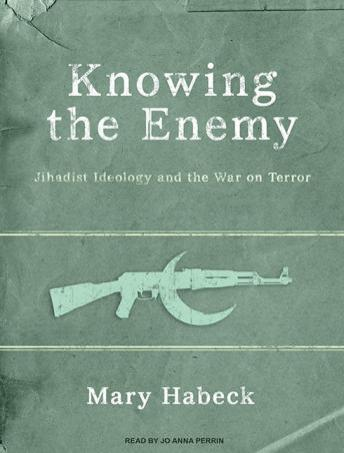 Knowing the Enemy: Jihadist Ideology and the War on Terror sample.