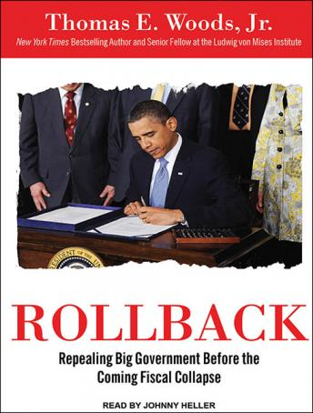 Rollback: Repealing Big Government Before the Coming Fiscal Collapse, Thomas E. Woods Jr., Ph.D.