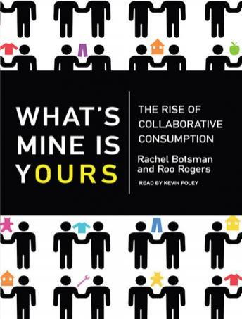 Download What's Mine Is Yours: The Rise of Collaborative Consumption by Rachel Botsman, Roo Rogers