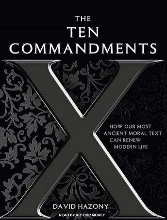 Ten Commandments: How Our Most Ancient Moral Text Can Renew Modern Life, David Hazony