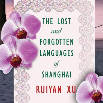 Lost and Forgotten Languages of Shanghai, Ruiyan Xu