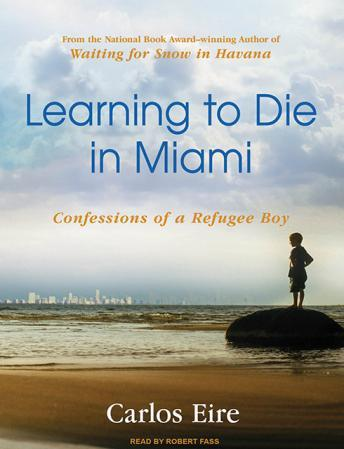 Learning to Die in Miami: Confessions of a Refugee Boy, Carlos M. N. Eire