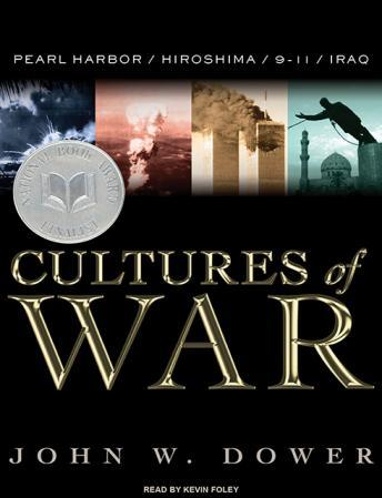 Cultures of War: Pearl Harbor / Hiroshima / 9-11 / Iraq, John W. Dower
