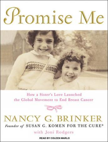 Promise Me: How a Sister's Love Launched the Global Movement to End Breast Cancer, Joni Rodgers, Nancy G. Brinker