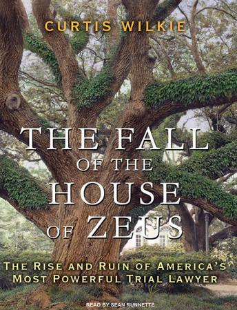 The Fall of the House of Zeus: The Rise and Ruin of America's Most Powerful Trial Lawyer