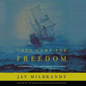 They Came for Freedom: The Forgotten, Epic Adventure of the Pilgrims, Jay Milbrandt, Wayne Campbell