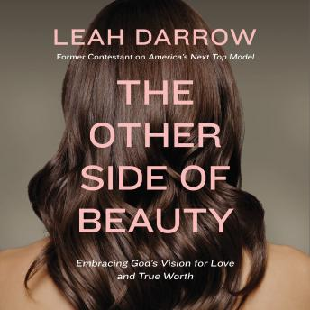 Other Side of Beauty: Embracing God's Vision for Love and True Worth, Leah Darrow