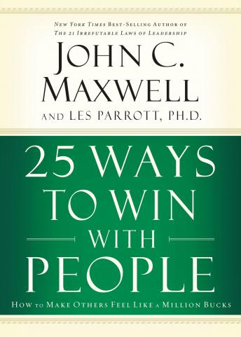 Download 25 Ways to Win with People: How to Make Others Feel Like a Million Bucks by John C. Maxwell