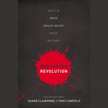 Red Letter Revolution: What If Jesus Really Meant What He Said?, Tony Campolo, Shane Claiborne