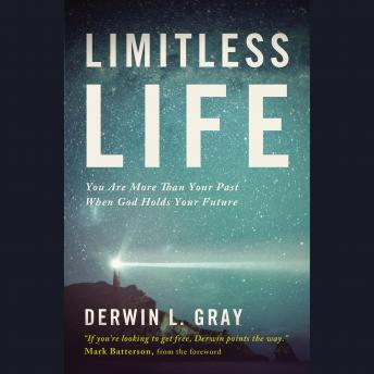 Limitless Life: You Are More Than Your Past When God Holds Your Future