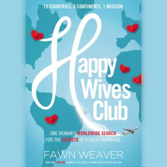 Happy Wives Club: One Woman's Worldwide Search for the Secrets of a Great Marriage, Fawn Weaver