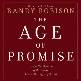 Age of Promise: Escape the Shadows of the Law to Live in the Light of Christ, Randy Robison