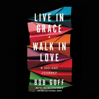 Live in Grace, Walk in Love: A 365-Day Journey, Bob Goff