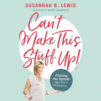 Can't Make This Stuff Up!: Finding the Upside to Life's Downs, Audio book by Susannah B. Lewis