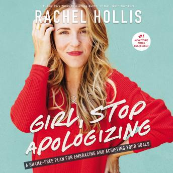 Girl, Stop Apologizing: A Shame-Free Plan for Embracing and Achieving Your Goals, Rachel Hollis