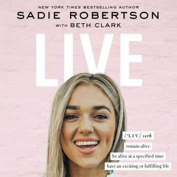 Download Live: remain alive, be alive at a specified time, have an exciting or fulfilling life by Sadie Robertson Huff