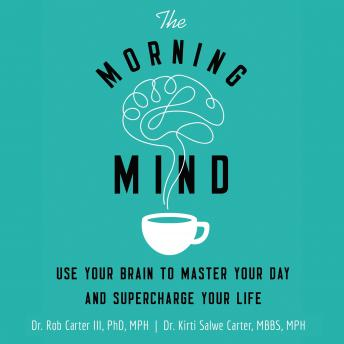 Download Morning Mind: Use Your Brain to Master Your Day and Supercharge Your Life by Dr. Robert Carter Iii, Mph Mbbs Kirti Salwe Carter