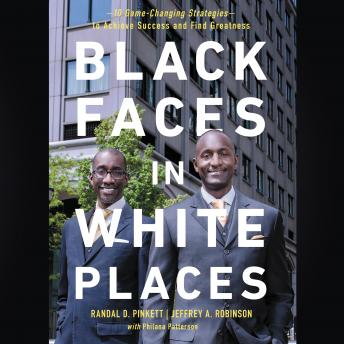 Download Black Faces in White Places: 10 Game-Changing Strategies to Achieve Success and Find Greatness by Philana Patterson, Randal D. Pinkett, Jeffrey A. Robinson