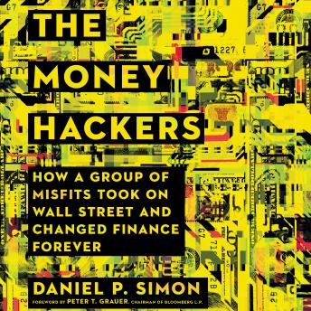 Money Hackers: How a Group of Misfits Took on Wall Street and Changed Finance Forever, Daniel P. Simon