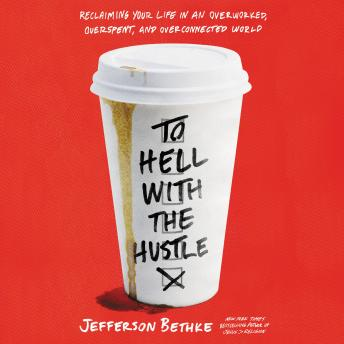 To Hell with the Hustle: Reclaiming Your Life in an Overworked, Overspent, and Overconnected World