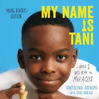My Name Is Tani . . . and I Believe in Miracles Young Readers Edition, Tanitoluwa Adewumi