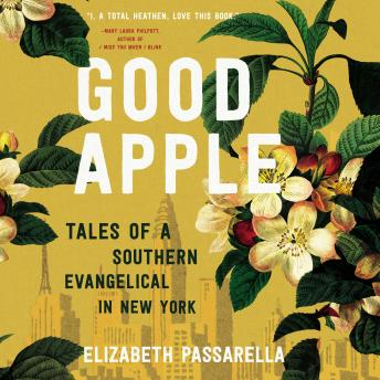 Download Good Apple: Tales of a Southern Evangelical in New York by Elizabeth Passarella