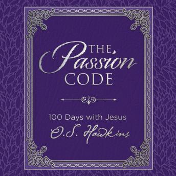Passion Code: 100 Days with Jesus, O. S. Hawkins