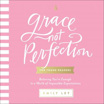 Grace, Not Perfection for Young Readers: Believing You're Enough in a World of Impossible Expectations