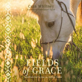 Fields of Grace: Sharing Faith from the Horse Farm
