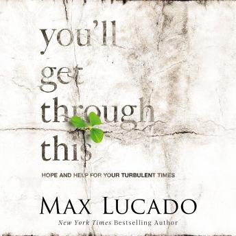 Download You'll Get Through This: Hope and Help for Your Turbulent Times by Max Lucado
