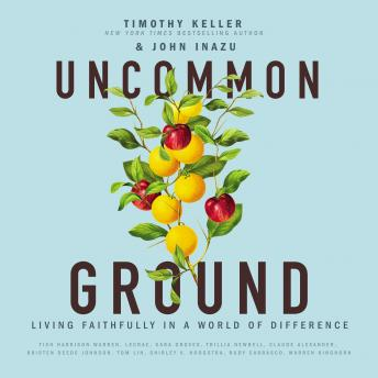 Uncommon Ground: Living Faithfully in a World of Difference, John Inazu, Timothy Keller