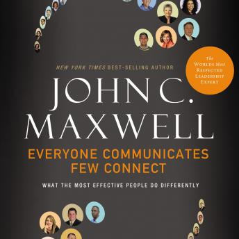 Everyone Communicates, Few Connect: What the Most Effective People Do Differently
