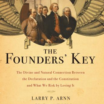 The Founders' Key: The Divine and Natural Connection Between the Declaration and the Constitution an