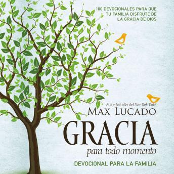 Gracia para todo momento - Devocional para la familia: 100 Devocionales para que las familias disfruten de la gracia de Dios