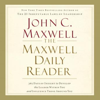 The Maxwell Daily Reader: 365 Days of Insight to Develop the Leader Within You and Influence Those A