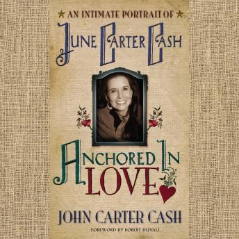 Anchored In Love: An Intimate Portrait of June Carter Cash, John Carter Cash
