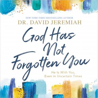 God Has Not Forgotten You: He Is With You, Even in Uncertain Times