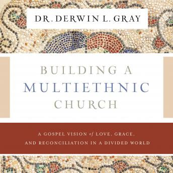 The Building a Multiethnic Church: A Gospel Vision of Grace, Love, and Reconciliation in a Divided W